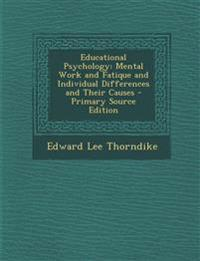 Educational Psychology: Mental Work and Fatique and Individual Differences and Their Causes - Primary Source Edition