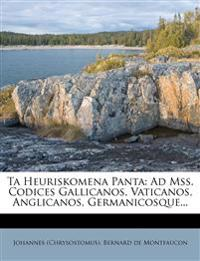 Ta Heuriskomena Panta: Ad Mss. Codices Gallicanos, Vaticanos, Anglicanos, Germanicosque...