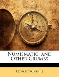 Numismatic, and Other Crumbs