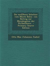 Die Eoc(c) Nen Selachier Vom Monte Bolca: Ein Beitrag Zur Morphogenie Der Wirbelthiere