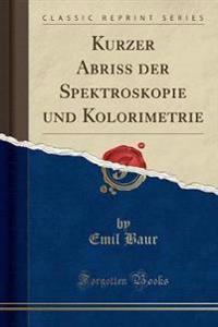 Kurzer Abriss der Spektroskopie und Kolorimetrie (Classic Reprint)