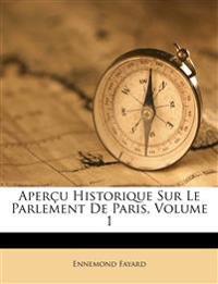 Aperçu Historique Sur Le Parlement De Paris, Volume 1