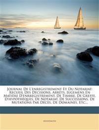 Journal de L'Enregistrement Et Du Notariat: Recueil Des Decisions, Arrets, Jugemens En Matiere D'Enrregistrement, de Timbre, de Greffe, D'Hypotheques,