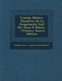 Tratado Médico-filosófico De La Enagenación [sic] Del Alma Ó Manía...