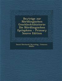 Beyträge zur Nördlingischen Geschlechtshistorie: Die Nördlingischen Epitaphien