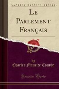 Le Parlement Français (Classic Reprint)