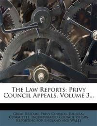 The Law Reports: Privy Council Appeals, Volume 3...