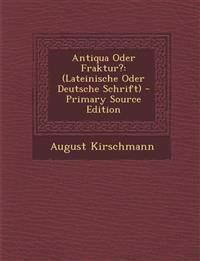 Antiqua Oder Fraktur?: (Lateinische Oder Deutsche Schrift)
