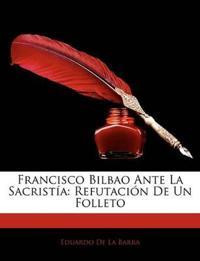 Francisco Bilbao Ante La Sacristía: Refutación De Un Folleto