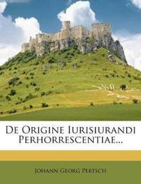 De Origine Iurisiurandi Perhorrescentiae...