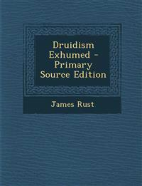 Druidism Exhumed - Primary Source Edition