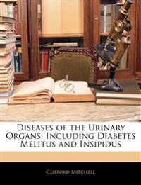 Diseases of the Urinary Organs: Including Diabetes Melitus and Insipidus