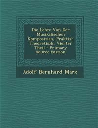 Die Lehre Von Der Musikalischen Komposition, Praktish Theoretisch, Vierter Theil