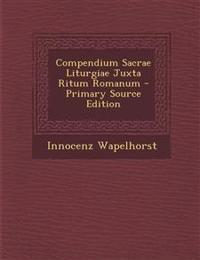 Compendium Sacrae Liturgiae Juxta Ritum Romanum - Primary Source Edition