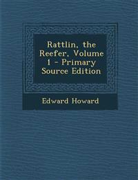 Rattlin, the Reefer, Volume 1 - Primary Source Edition