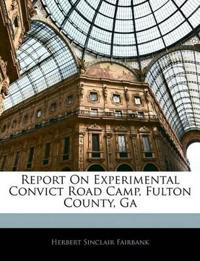 Report On Experimental Convict Road Camp, Fulton County, Ga