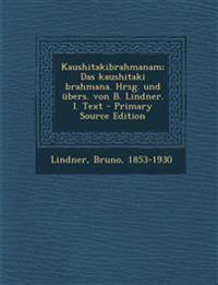Kaushitakibrahmanam; Das Kaushitaki Brahmana. Hrsg. Und Ubers. Von B. Lindner. I. Text - Primary Source Edition