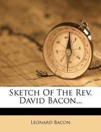 Sketch Of The Rev. David Bacon...