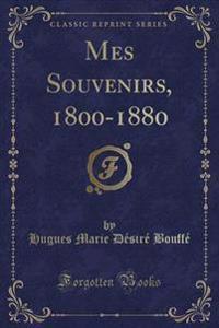 Mes Souvenirs, 1800-1880 (Classic Reprint)