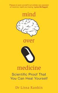 Mind over medicine - scientific proof that you can heal yourself