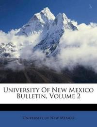 University Of New Mexico Bulletin, Volume 2