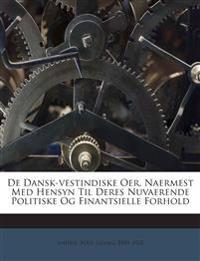 De Dansk-vestindiske Oer, Naermest Med Hensyn Til Deres Nuvaerende Politiske Og Finantsielle Forhold