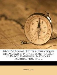 Siège De Péking, Récits Authentiques Des Assiégés S. Pichon, D'anthouard, C. Darcy, Matignon, Bartholin, Mathieu, Piot, Etc. ...