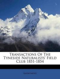 Transactions Of The Tyneside Naturalists' Field Club 1851-1854
