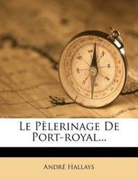 Le Pèlerinage De Port-royal...