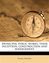 Municipal public works, their inception, construction and management