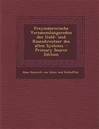 Freymäurerische Versammlungsreden der Gold- und Rosenkreutzer des alten Systems. - Primary Source Edition