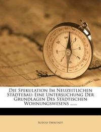 Die Spekulation im neuzeitlichen Städtebau: Eine Untersuchung der Grundlagen des Städtischen Wohnungswesens.