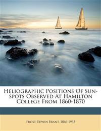 Heliographic positions of sun-spots observed at Hamilton College from 1860-1870