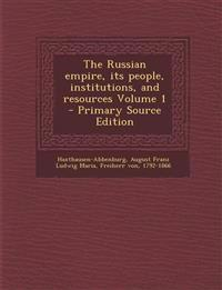 The Russian empire, its people, institutions, and resources Volume 1