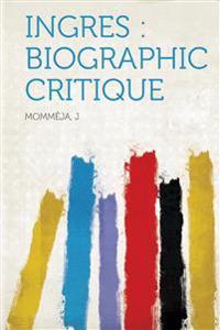 Ingres: Biographic Critique