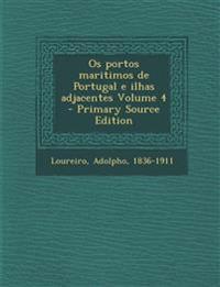 Os portos maritimos de Portugal e ilhas adjacentes Volume 4 - Primary Source Edition