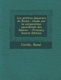Les Pretres Danseurs de Rome: Etude Sur La Corporation Sacerdotale Des Saliens - Primary Source Edition