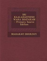 SRI KAALAHASTEESHWARA SHATAKAM - Primary Source Edition