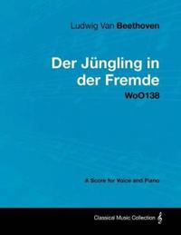 Ludwig Van Beethoven - Der J Ngling in Der Fremde - Woo138 - A Score for Voice and Piano