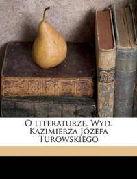 O literaturze. Wyd. Kazimierza Józefa Turowskiego