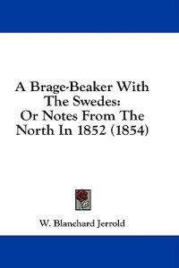 A Brage-Beaker With The Swedes: Or Notes From The North In 1852 (1854)