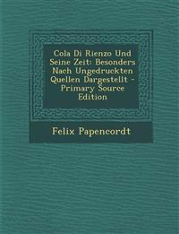 Cola Di Rienzo Und Seine Zeit: Besonders Nach Ungedruckten Quellen Dargestellt - Primary Source Edition