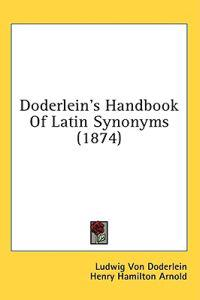 Doderlein's Handbook Of Latin Synonyms (1874)