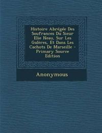Histoire Abrégée Des Soufrances Du Sieur Elie Neau, Sur Les Galères, Et Dans Les Cachots De Marseille