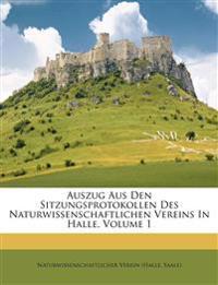 Auszug Aus Den Sitzungsprotokollen Des Naturwissenschaftlichen Vereins In Halle, Volume 1
