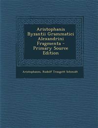 Aristophanis Byzantii Grammatici Alexandrini Fragmenta - Primary Source Edition