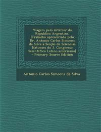 Viagem pelo interior da Republica Argentina. [Trabalho apresentado pelo Dr. Antonio Carlos Simoens da Silva à Secção de Sciencias Naturaes do 3. Congr