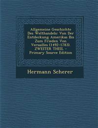 Allgemeine Geschichte Des Welthandels: Von Der Entdeckung Amerikas Bis Zum Frieden Von Versailles (1492-1783). Zweiter Theil