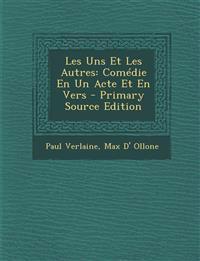 Les Uns Et Les Autres: Comedie En Un Acte Et En Vers - Primary Source Edition