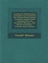 Aramäische Dialektproben: Lesestücke Zur Grammatik Des Jüdisch-Palästinischen Aramäisch Zumeist Nach Handschriften Des Britischen Museums, Mit Wörterv
